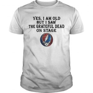Yes I Am Old But I Saw The Grateful Dead On Stage Shirt