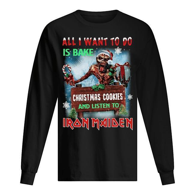 All I Want For To Do Is Bake Christmas Cookies And Listen To Iron Maiden Longsleeve