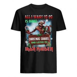 All I Want For To Do Is Bake Christmas Cookies And Listen To Iron Maiden Shirt