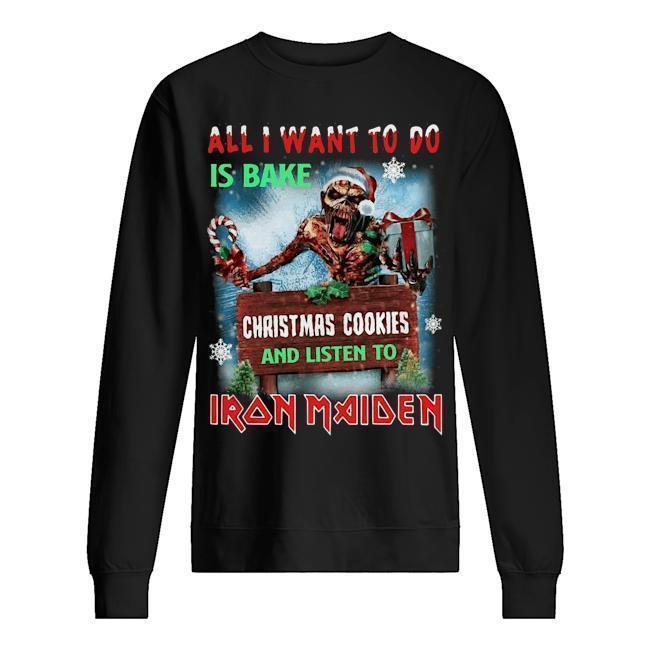 All I Want For To Do Is Bake Christmas Cookies And Listen To Iron Maiden Sweater