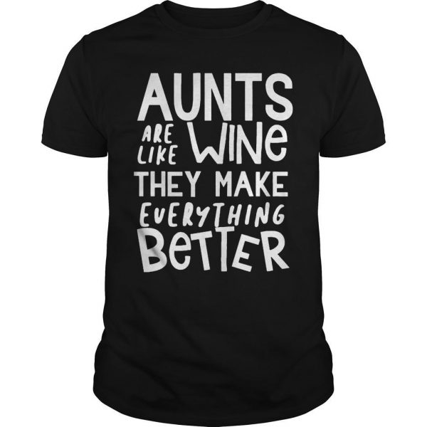 Aunts Are Like Wine They Make Everything Better Shirt