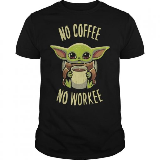 Baby Yoda No Coffee No Workee Shirt