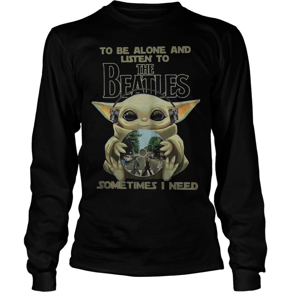 Baby Yoda To Be Alone And Listen To The Beatles Sometimes I Need Longsleeve