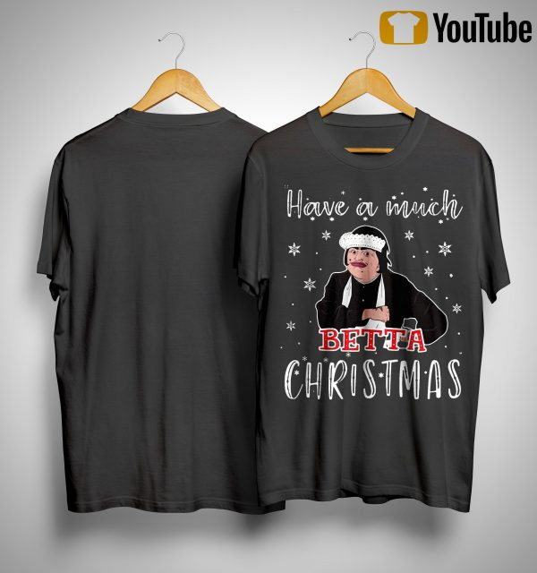 Baga Chipz Have A Much Betta Christmas Shirt