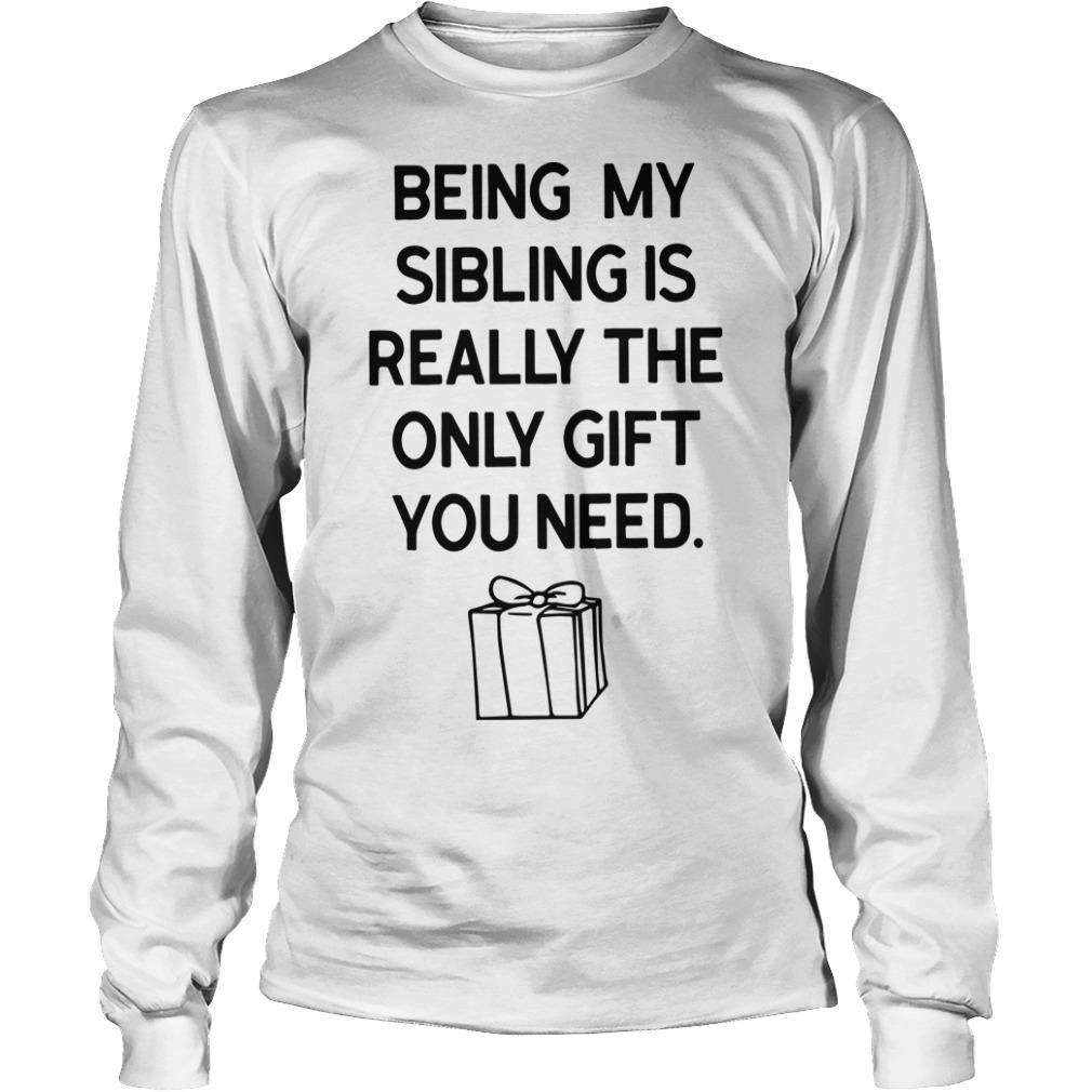 Being My Sibling Is Really The Only Gift You Need Longsleeve