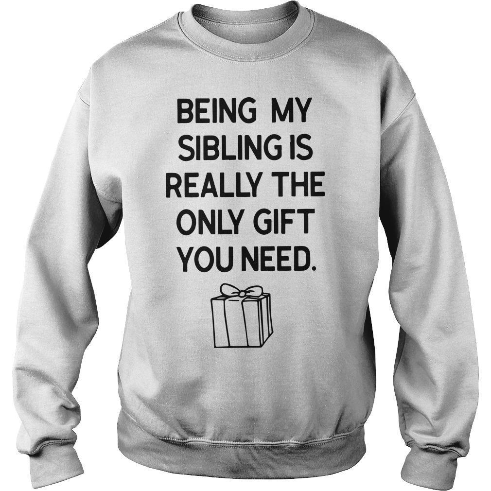 Being My Sibling Is Really The Only Gift You Need Sweater