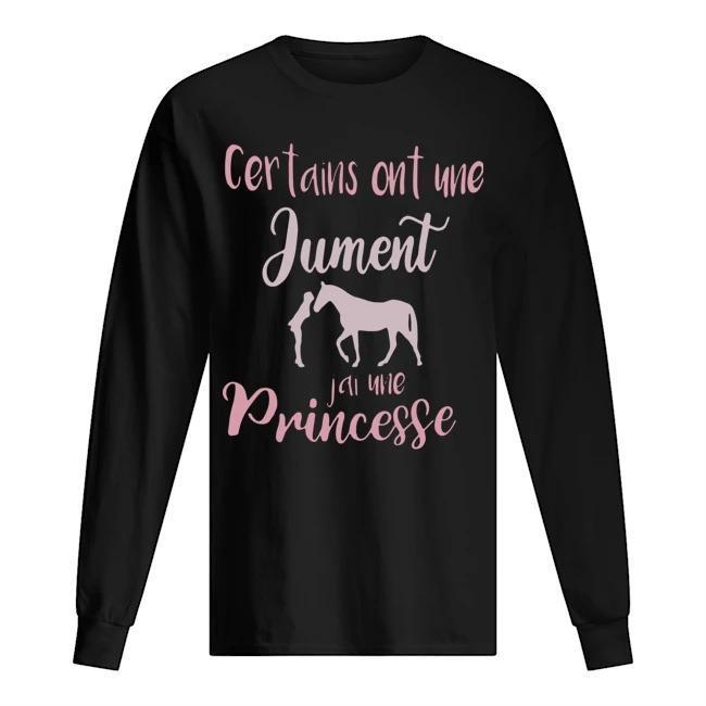 Certains Ont Une Jument J'ai Une Princesse Longsleeve