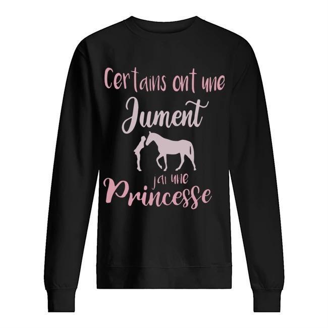 Certains Ont Une Jument J'ai Une Princesse Sweater