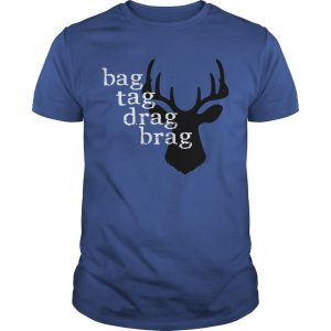 Deer Bag Tag Drag Brag Shirt