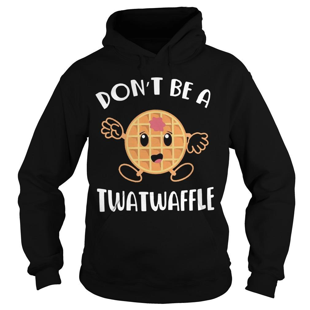 Don't Be A Twatwaffle Hoodie