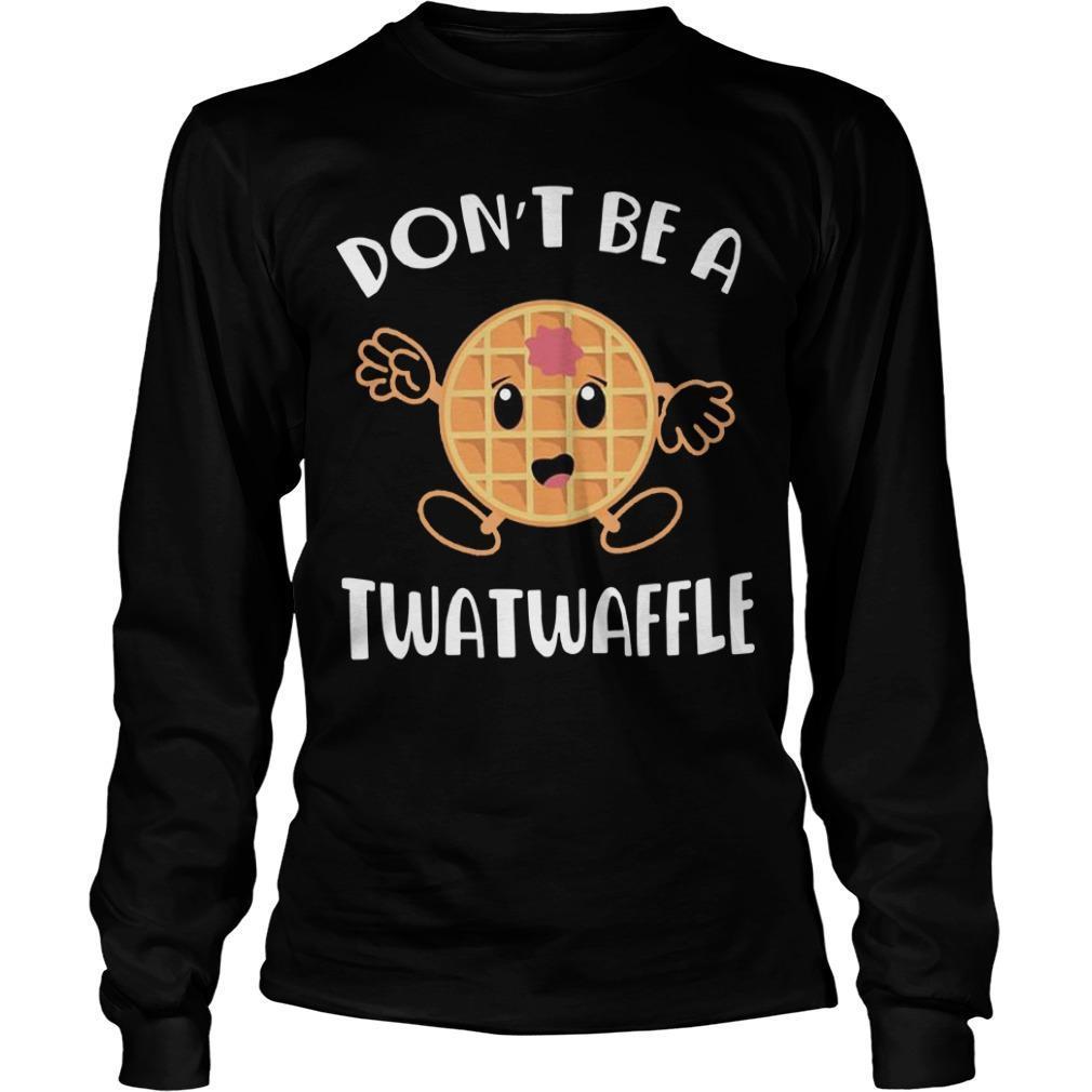 Don't Be A Twatwaffle Longsleeve
