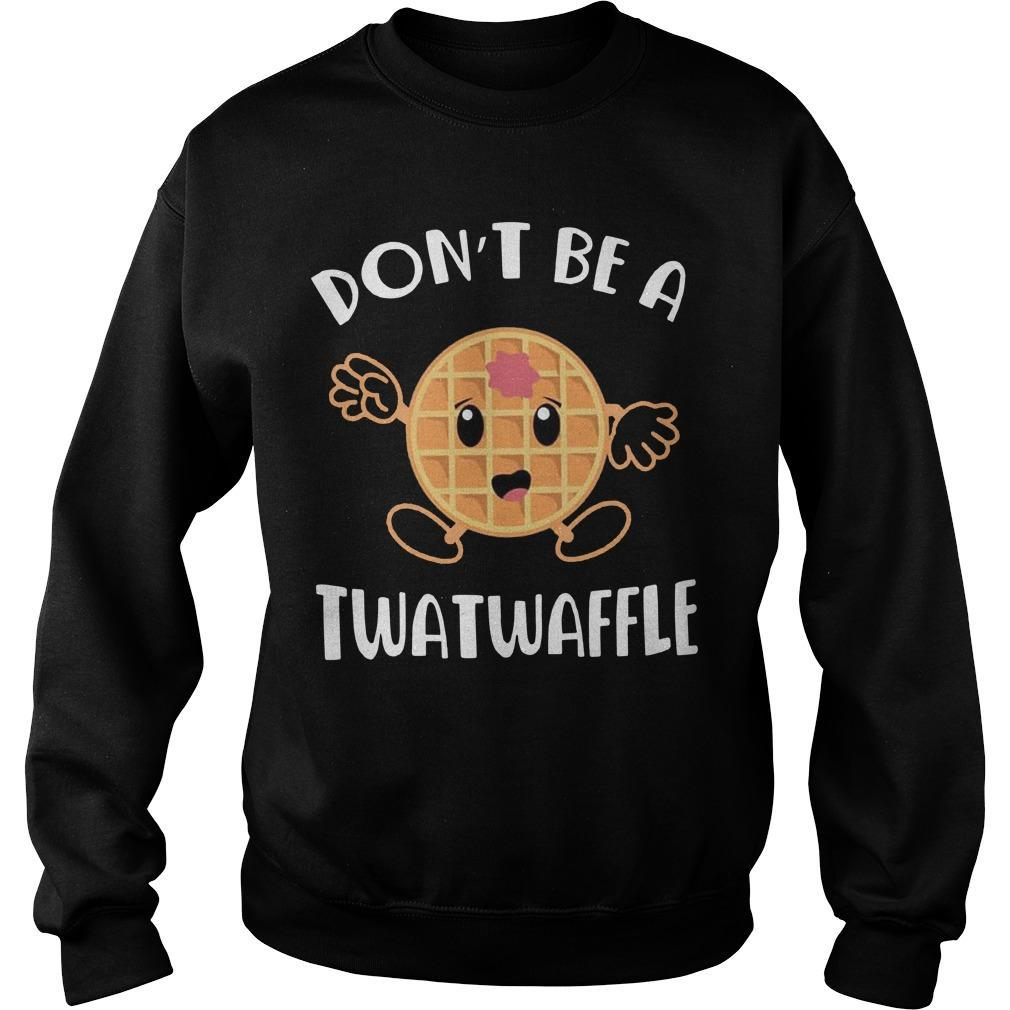 Don't Be A Twatwaffle Sweater
