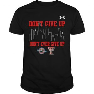 Don't Give Up Don't Ever Give Up Shirt