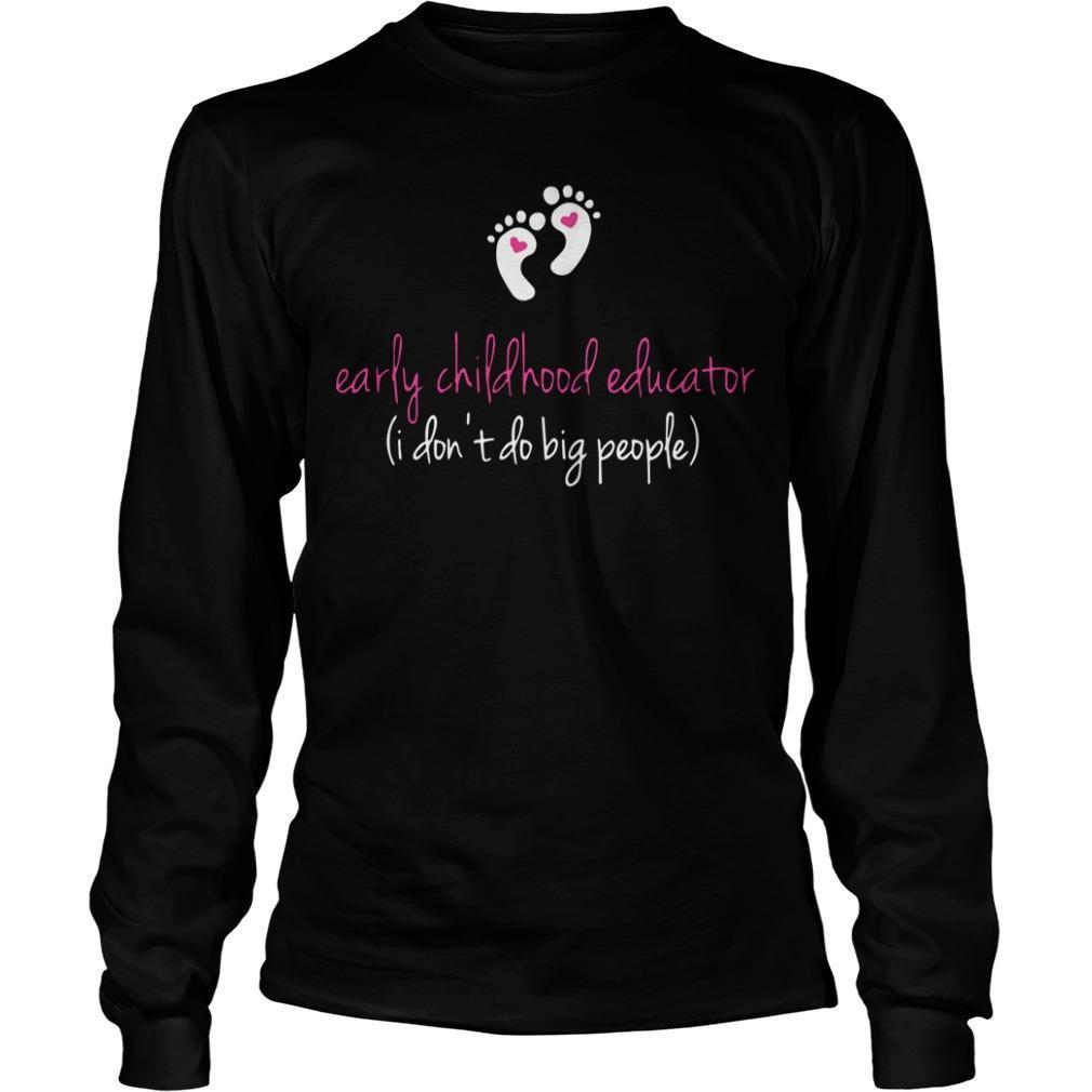 Early Childhood Educator I Don't Do Big People Longsleeve