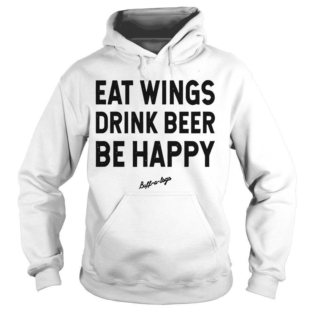 Eat Wings Drink Beers Be Happy Hoodie
