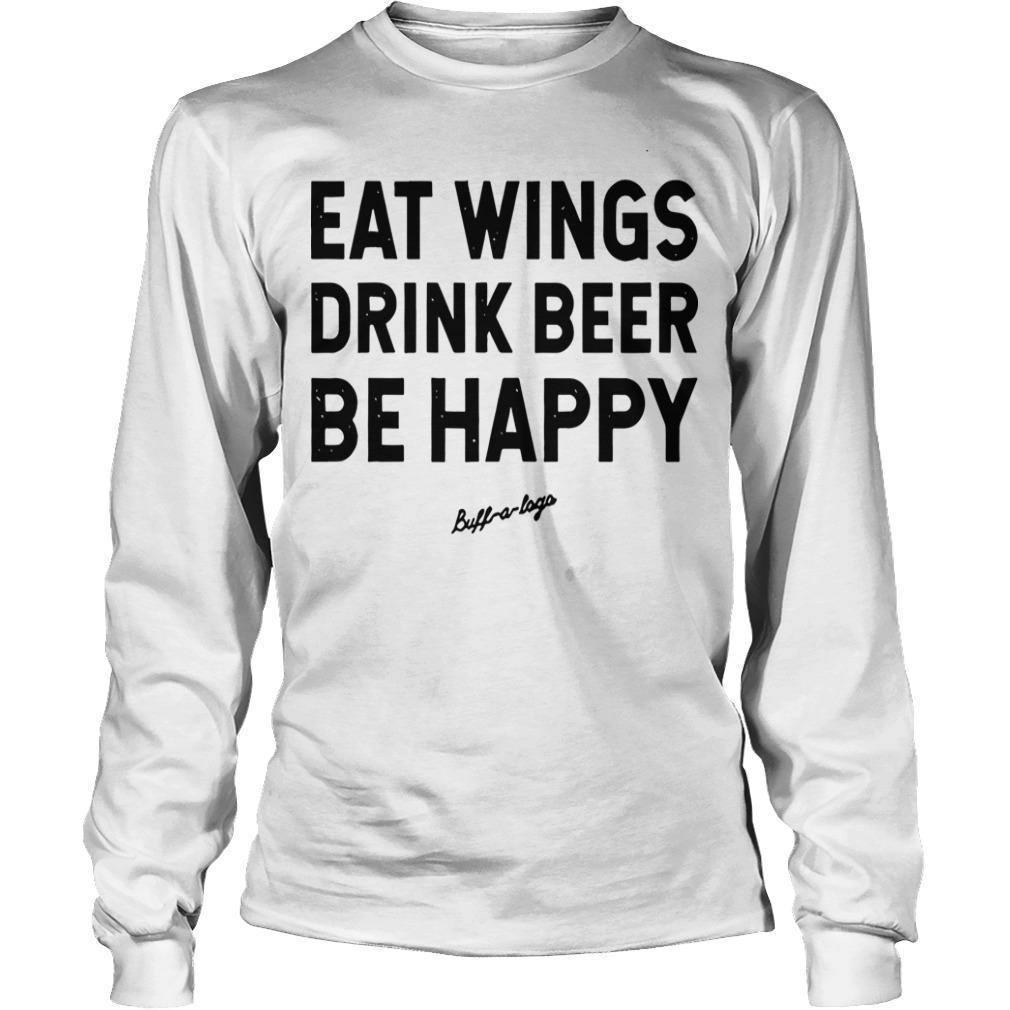 Eat Wings Drink Beers Be Happy Longsleeve
