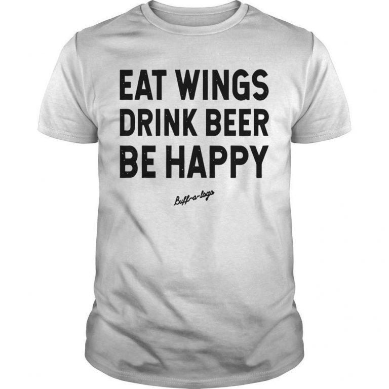Eat Wings Drink Beers Be Happy Shirt