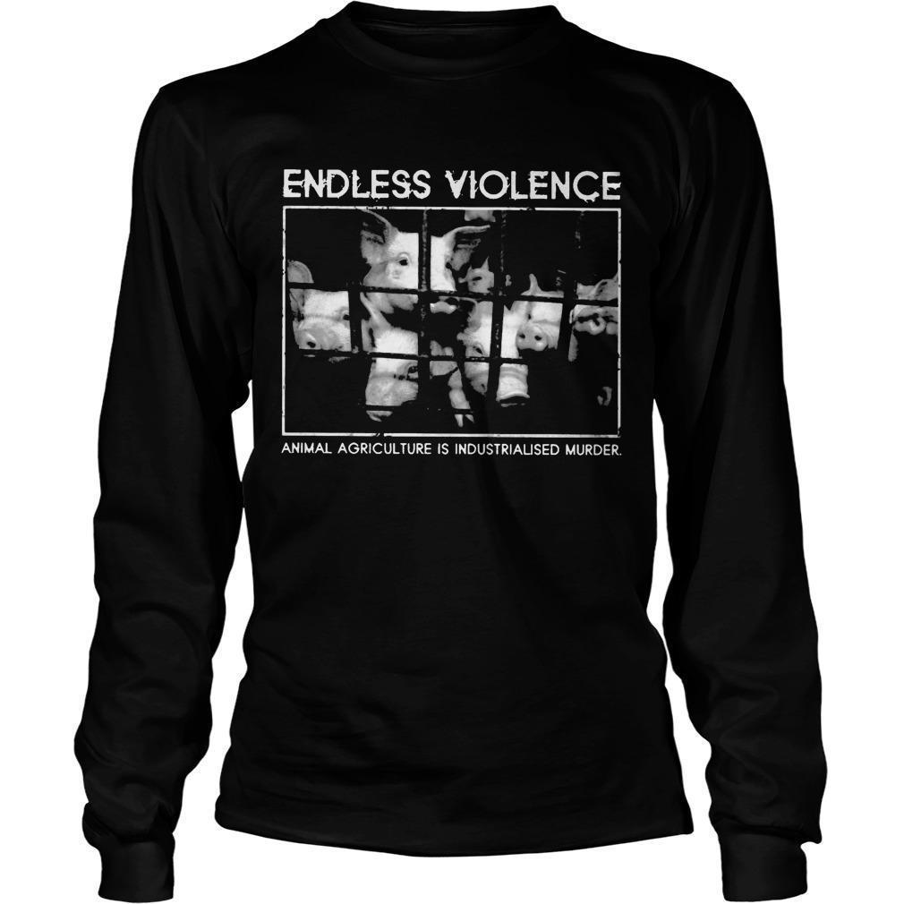 Endless Violence Animal Agriculture Is Industrialised Murder Longsleeve