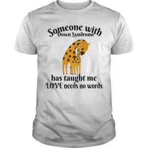 Giraffe Someone With Down Syndrome Has Taught Me Love Needs No Words Shirt