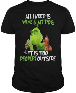 Grinch All I Need Is Wine And My Dog It Is Too Peopley Outside Shirt