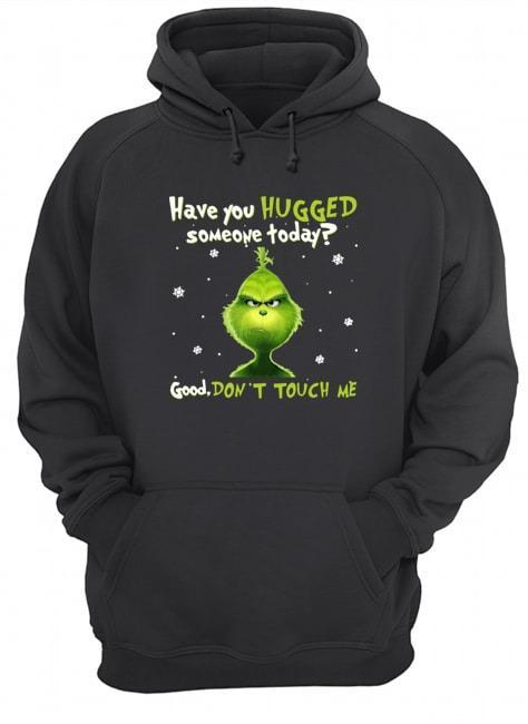 Grinch Have You Hugged Someone Today Good Don't Touch Me Hoodie
