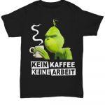 Grinch Kein Kaffee Keine Arbeit Shirt