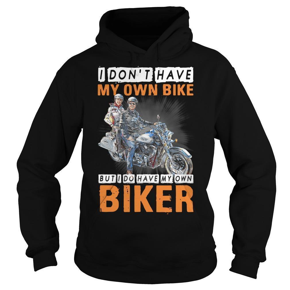 I Don't Have My Own Bike But I Do Have My Own Biker Hoodie