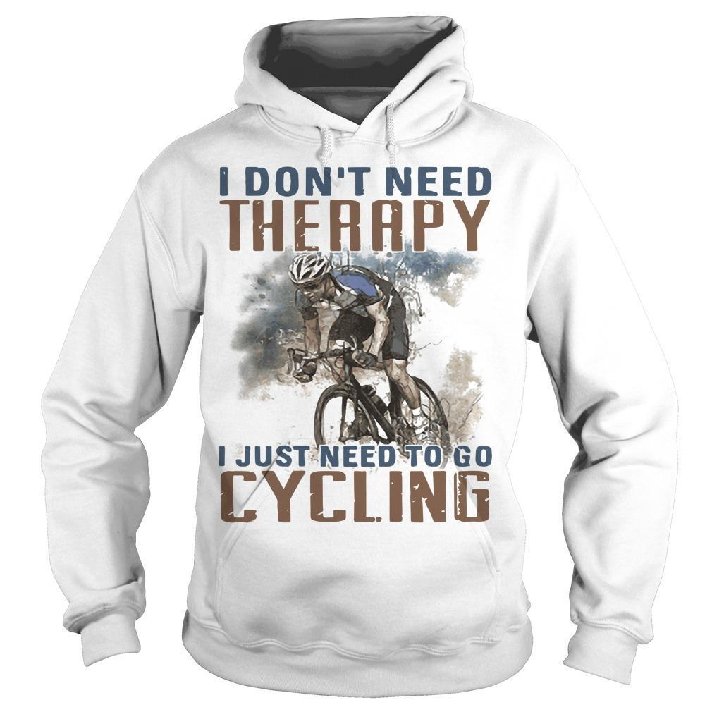 I Don't Need Therapy I Just Need To Go Cycling Hoodie
