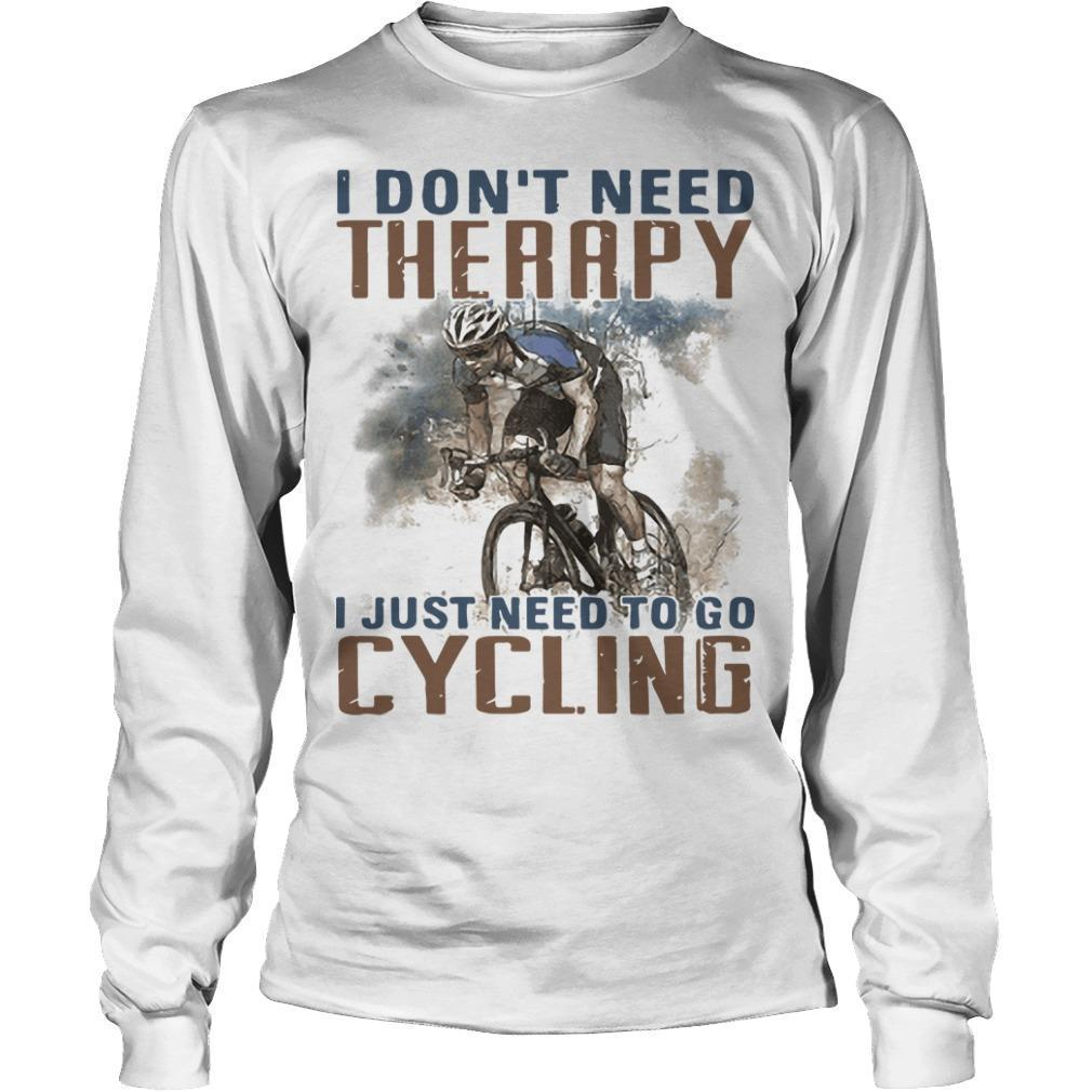 I Don't Need Therapy I Just Need To Go Cycling Longsleeve