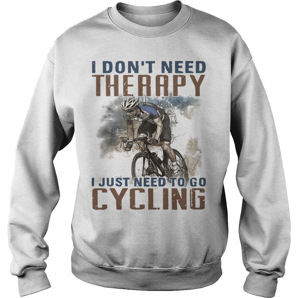I Don't Need Therapy I Just Need To Go Cycling Sweater