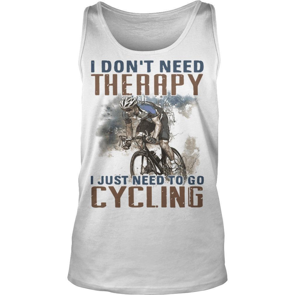 I Don't Need Therapy I Just Need To Go Cycling Tank Top