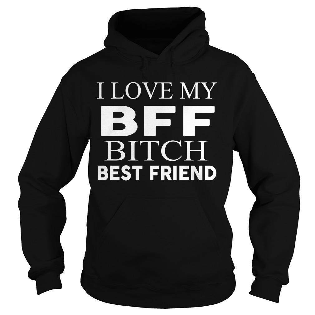 I Love My Bff Bitch Best Friend Hoodie