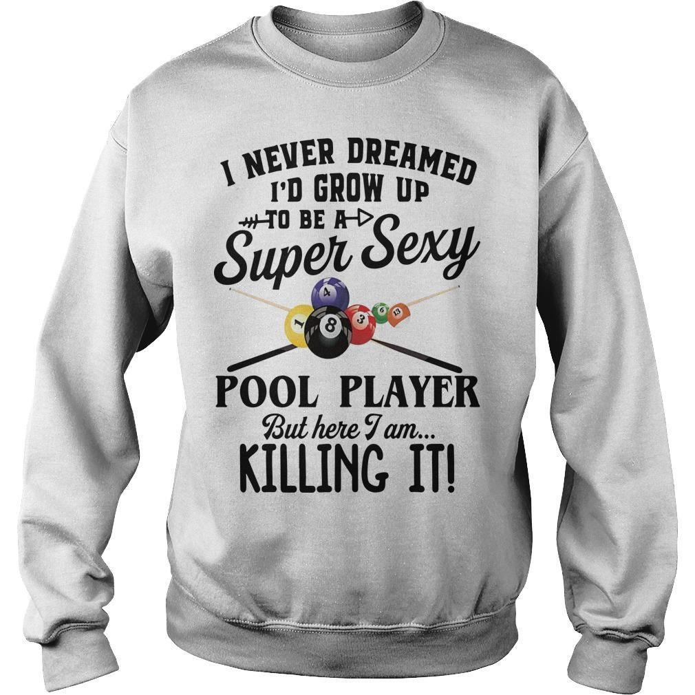 I Never Dreamed I'd Grow Up To Be A Super Sexy Pool Player But Here I Am Sweater