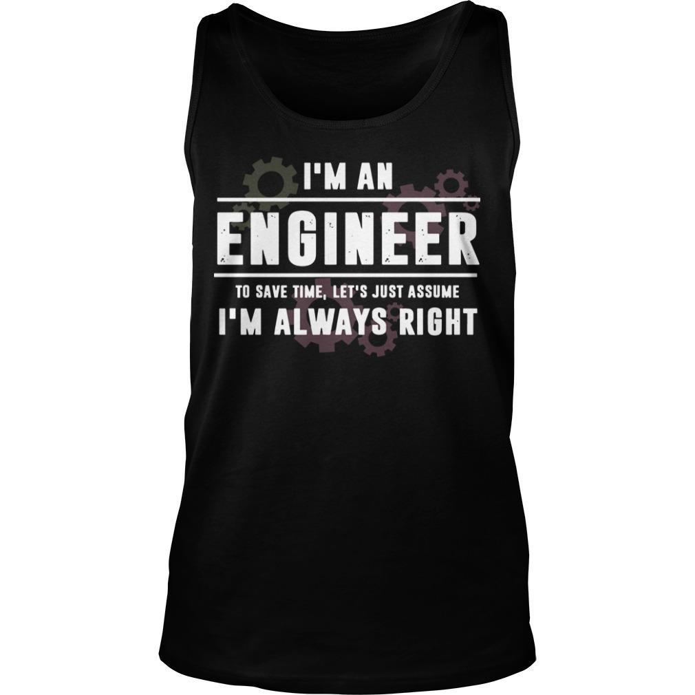 I'm An Engineer To Save Time Let's Just Assume I'm Always Right Tank Top