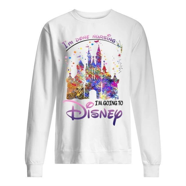 I'm Done Nursing I'm Going To Disney Sweater