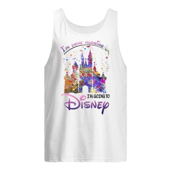 I'm Done Nursing I'm Going To Disney Tank Top