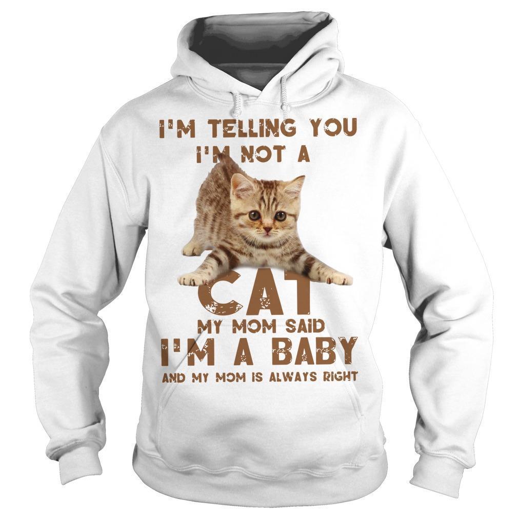 I'm Telling You I'm Not A Cat My Mom Said I'm A Baby Hoodie