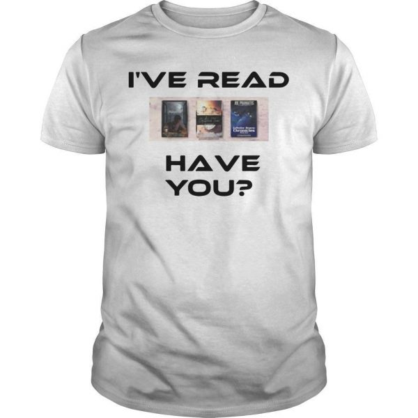 I've Read Have You Shirt