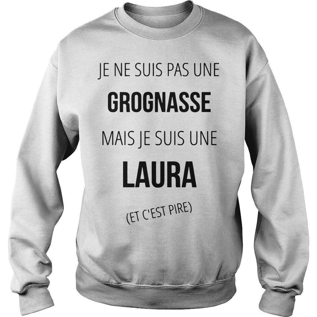 Je Ne Suis Pas Une Grognasse Mais Je Suis Une Laura Et C'est Pire Sweater