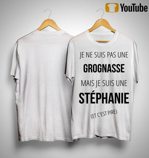 Je Ne Suis Pas Une Grognasse Mais Je Suis Une Stéphanie Shirt