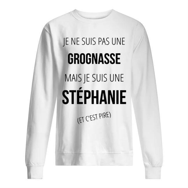 Je Ne Suis Pas Une Grognasse Mais Je Suis Une Stéphanie Sweater
