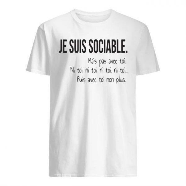 Je Suis Sociable Mais Pas Avec Toi Ni Toi Ni Toi Ni Toi Ni Toi Shirt