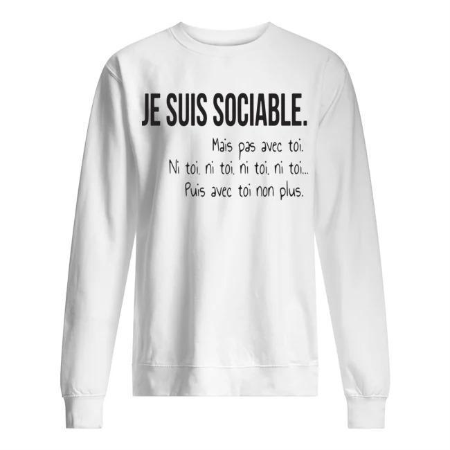 Je Suis Sociable Mais Pas Avec Toi Ni Toi Ni Toi Ni Toi Ni Toi Sweater
