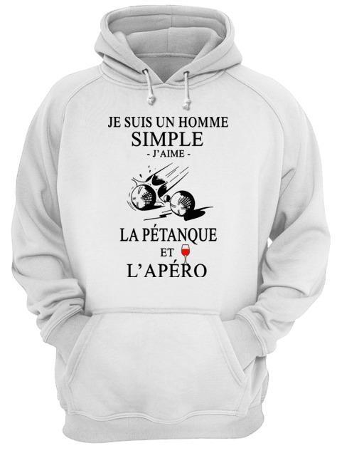 Je Suis Un Homme Simple Jaime La Pétanque Et Lapéro Shirt