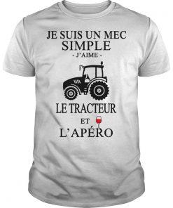 Je Suis Un Mec Simple J'aime Le Tracteur Et L'apéro Shirt