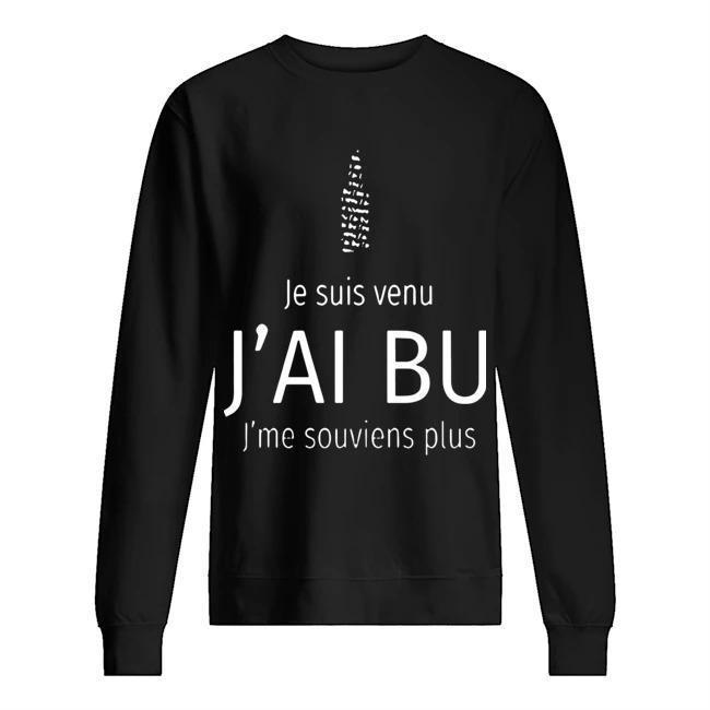 Je Suis Venu J'ai Bu J'me Souviens Plus Sweater