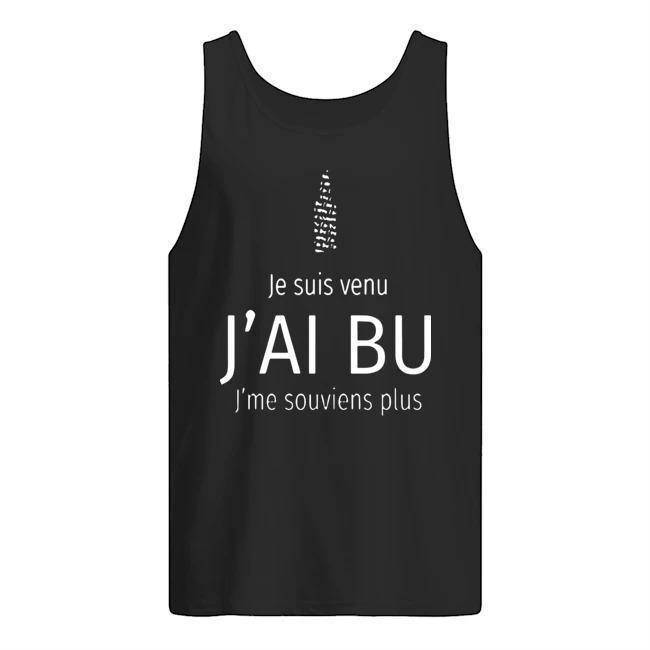Je Suis Venu J'ai Bu J'me Souviens Plus Tank Top