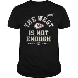 Kansas City Chiefs 2019 Afc The West Is Not Enough Division Champions Shirt