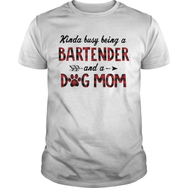 Kinda Busy Being A Bartender And A Dog Mom Shirt