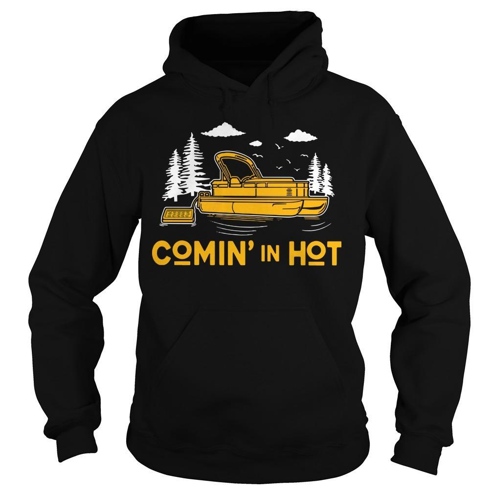 Lake Pontoon Boat Comin' In Hot Hoodie